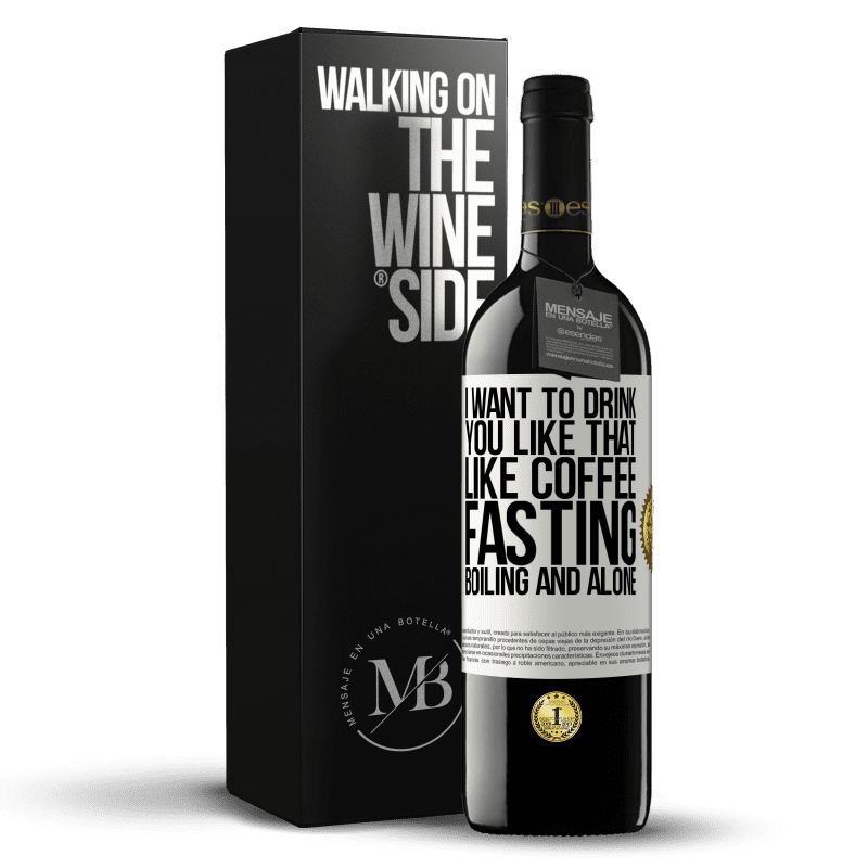 24,95 € Free Shipping | Red Wine RED Edition Crianza 6 Months I want to drink you like that, like coffee. Fasting, boiling and alone White Label. Customizable label Aging in oak barrels 6 Months Harvest 2018 Tempranillo