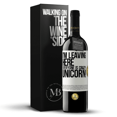 «I'm leaving here, everyone is crazy! Unicorn!» RED Edition Crianza 6 Months