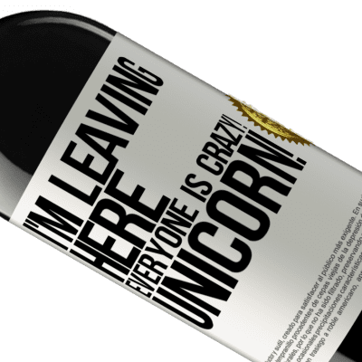 Unique & Personal Expressions. «I'm leaving here, everyone is crazy! Unicorn!» RED Edition Crianza 6 Months