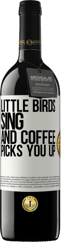 24,95 € Free Shipping | Red Wine RED Edition Crianza 6 Months Little birds sing and coffee picks you up White Label. Customizable label Aging in oak barrels 6 Months Harvest 2018 Tempranillo