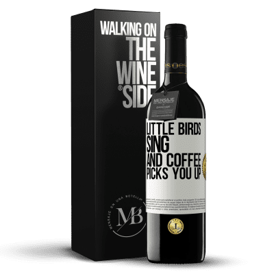 «Little birds sing and coffee picks you up» RED Edition Crianza 6 Months