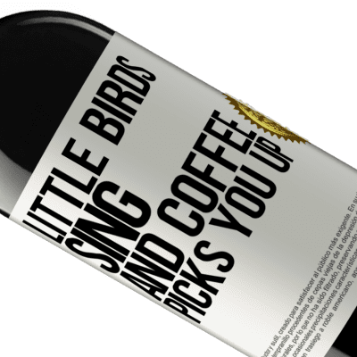 Unique & Personal Expressions. «Little birds sing and coffee picks you up» RED Edition Crianza 6 Months