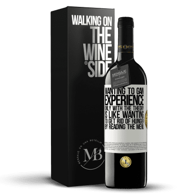 «Wanting to gain experience only with the theory, is like wanting to get rid of hunger by reading the menu» RED Edition Crianza 6 Months