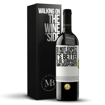 «Do not expect anything from anyone. It's better to be surprised than disappointed» RED Edition Crianza 6 Months