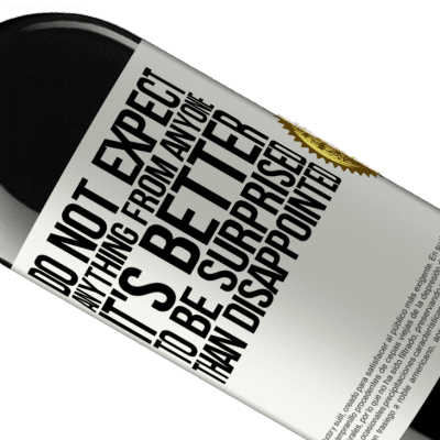 Unique & Personal Expressions. «Do not expect anything from anyone. It's better to be surprised than disappointed» RED Edition Crianza 6 Months