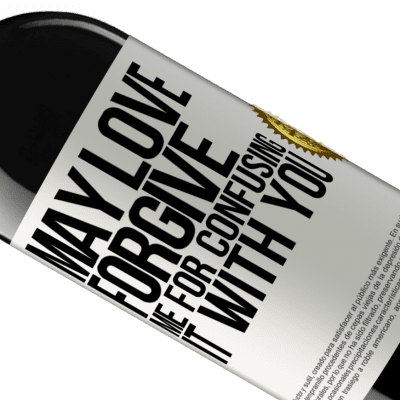 Unique & Personal Expressions. «May love forgive me for confusing it with you» RED Edition Crianza 6 Months