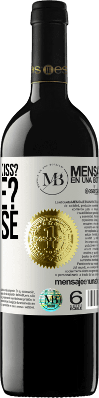 «you give me a kiss? Where? Surprise me» RED Edition Crianza 6 Months