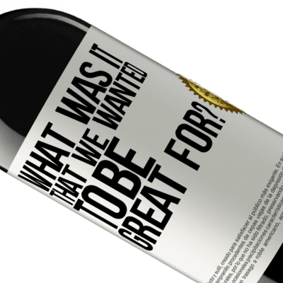 Unique & Personal Expressions. «what was it that we wanted to be great for?» RED Edition Crianza 6 Months