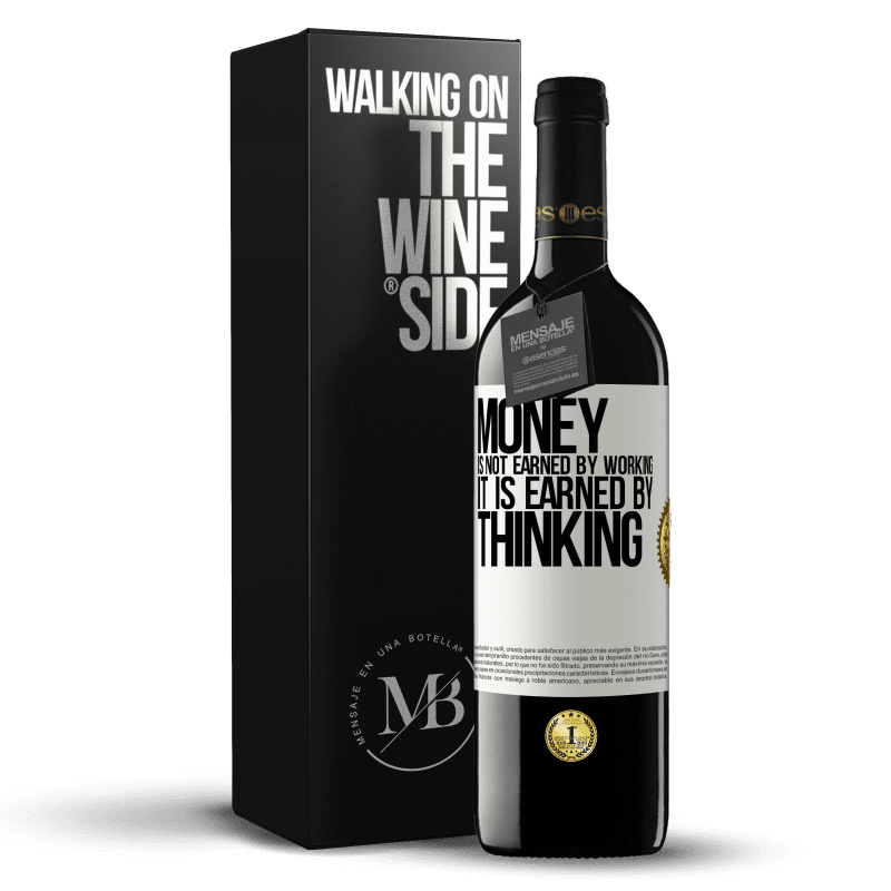 24,95 € Free Shipping | Red Wine RED Edition Crianza 6 Months Money is not earned by working, it is earned by thinking White Label. Customizable label Aging in oak barrels 6 Months Harvest 2018 Tempranillo