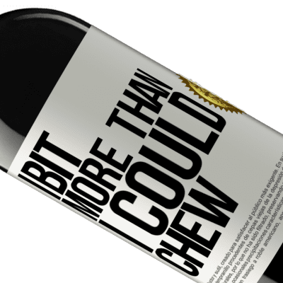 Unique & Personal Expressions. «I bit more than I could chew» RED Edition Crianza 6 Months