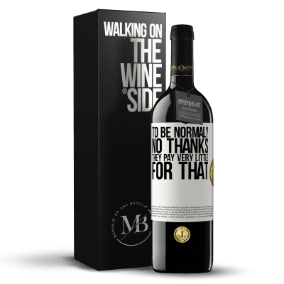 «to be normal? No thanks. They pay very little for that» RED Edition Crianza 6 Months