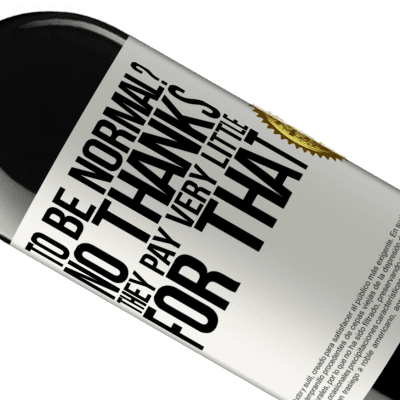 Unique & Personal Expressions. «to be normal? No thanks. They pay very little for that» RED Edition Crianza 6 Months