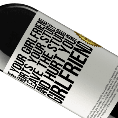 Unique & Personal Expressions. «If your girlfriend hurts your study, leave the studio and hurt your girlfriend» RED Edition Crianza 6 Months