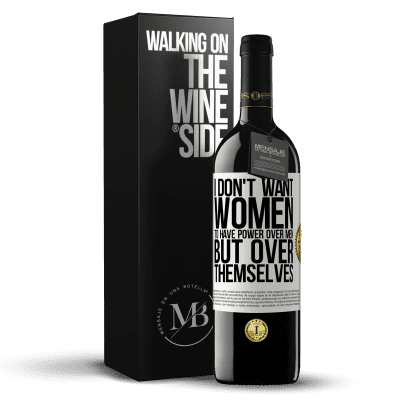 «I don't want women to have power over men, but over themselves» RED Edition Crianza 6 Months