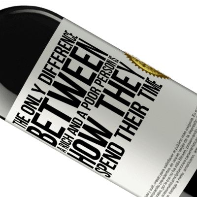 Unique & Personal Expressions. «The only difference between a rich and a poor person is how they spend their time» RED Edition Crianza 6 Months