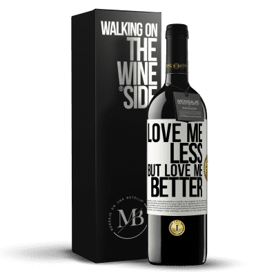 «Love me less, but love me better» RED Edition Crianza 6 Months