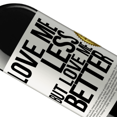 Unique & Personal Expressions. «Love me less, but love me better» RED Edition Crianza 6 Months