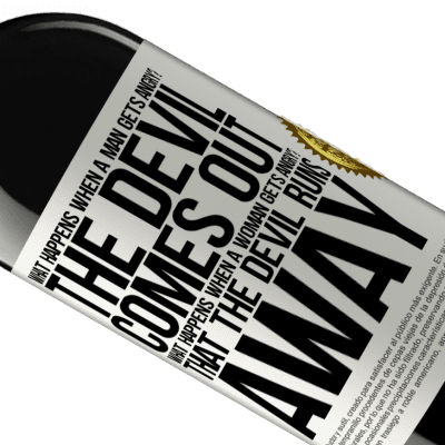 Unique & Personal Expressions. «what happens when a man gets angry? The devil comes out. What happens when a woman gets angry? That the devil runs away» RED Edition Crianza 6 Months
