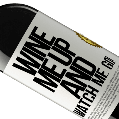 Unique & Personal Expressions. «Wine me up and watch me go!» RED Edition Crianza 6 Months