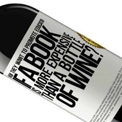 Unique & Personal Expressions. «How they want to promote education if a book is more expensive than a bottle of wine» RED Edition Crianza 6 Months