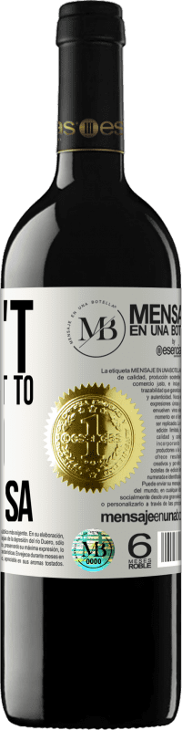 «I can't, I don't want to, and vice versa» RED Edition Crianza 6 Months