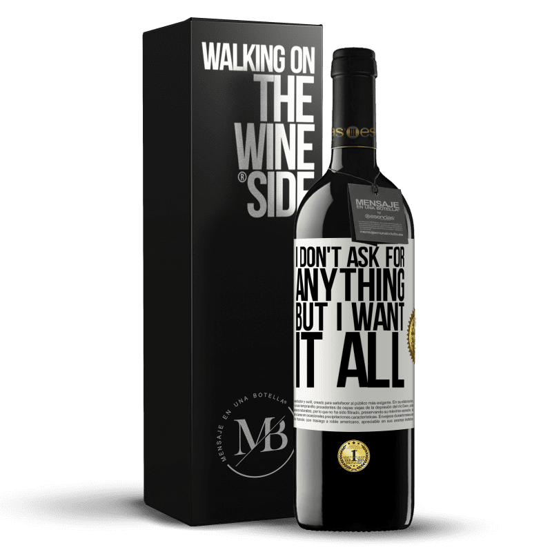 24,95 € Free Shipping | Red Wine RED Edition Crianza 6 Months I don't ask for anything, but I want it all White Label. Customizable label Aging in oak barrels 6 Months Harvest 2018 Tempranillo
