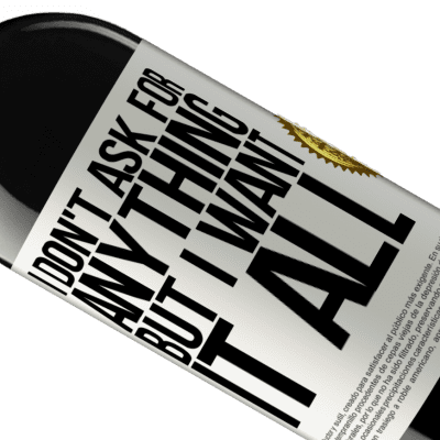 Unique & Personal Expressions. «I don't ask for anything, but I want it all» RED Edition Crianza 6 Months
