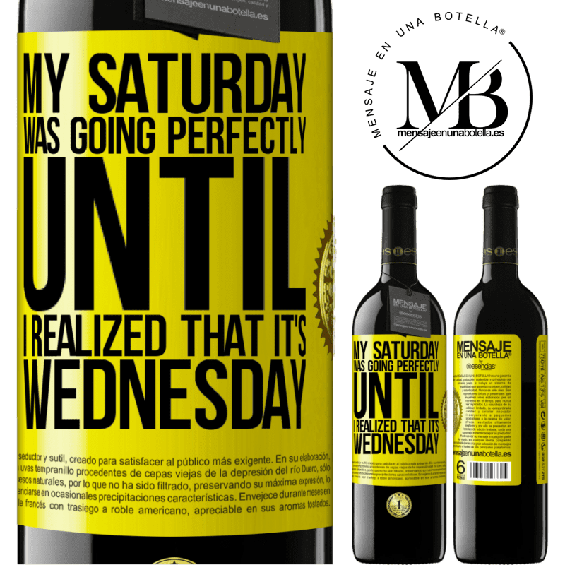 24,95 € Free Shipping | Red Wine RED Edition Crianza 6 Months My Saturday was going perfectly until I realized that it's Wednesday Yellow Label. Customizable label Aging in oak barrels 6 Months Harvest 2018 Tempranillo