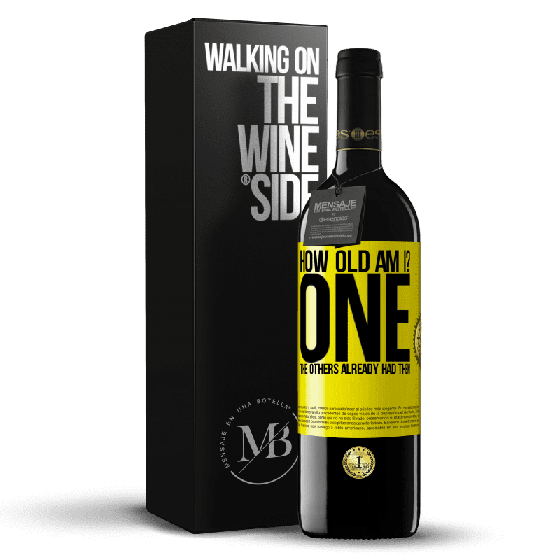 24,95 € Free Shipping   Red Wine RED Edition Crianza 6 Months How old am I? ONE. The others already had them Yellow Label. Customizable label Aging in oak barrels 6 Months Harvest 2018 Tempranillo