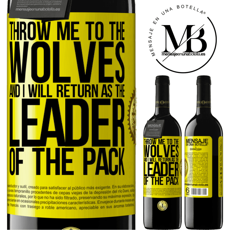 24,95 € Free Shipping | Red Wine RED Edition Crianza 6 Months throw me to the wolves and I will return as the leader of the pack Yellow Label. Customizable label Aging in oak barrels 6 Months Harvest 2018 Tempranillo