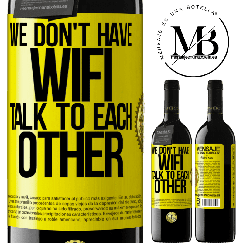 24,95 € Free Shipping | Red Wine RED Edition Crianza 6 Months We don't have WiFi, talk to each other Yellow Label. Customizable label Aging in oak barrels 6 Months Harvest 2018 Tempranillo