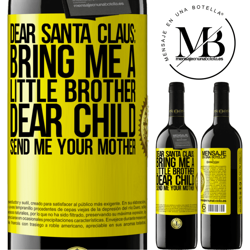 24,95 € Free Shipping | Red Wine RED Edition Crianza 6 Months Dear Santa Claus: Bring me a little brother. Dear child, send me your mother Yellow Label. Customizable label Aging in oak barrels 6 Months Harvest 2018 Tempranillo