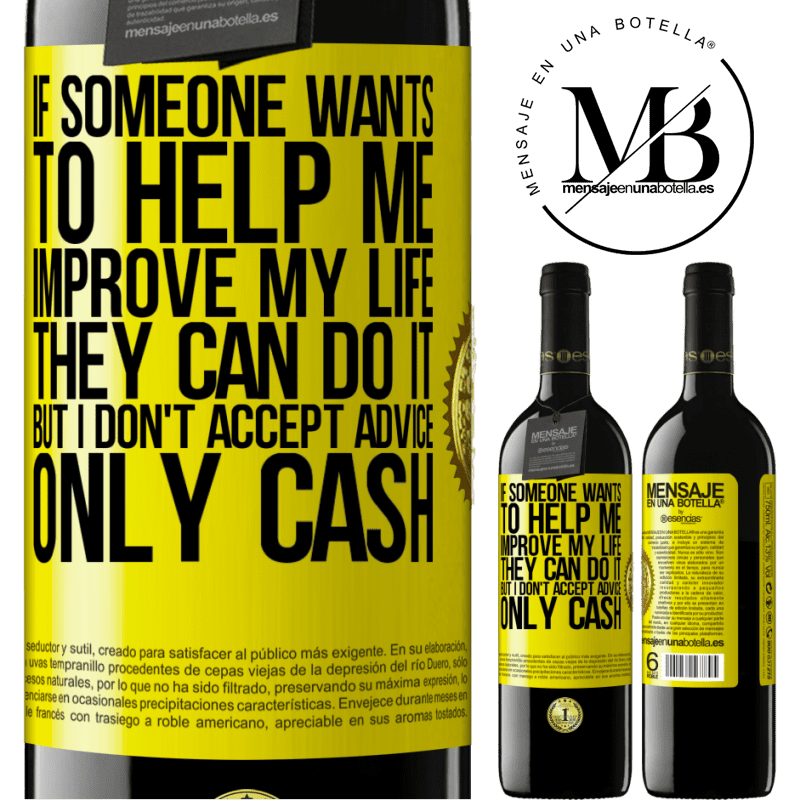 24,95 € Free Shipping | Red Wine RED Edition Crianza 6 Months If someone wants to help me improve my life, they can do it, but I don't accept advice, only cash Yellow Label. Customizable label Aging in oak barrels 6 Months Harvest 2018 Tempranillo