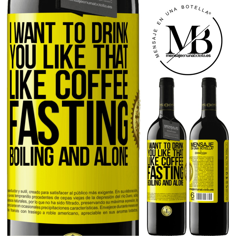 24,95 € Free Shipping | Red Wine RED Edition Crianza 6 Months I want to drink you like that, like coffee. Fasting, boiling and alone Yellow Label. Customizable label Aging in oak barrels 6 Months Harvest 2018 Tempranillo