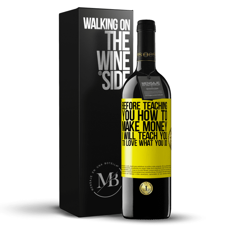 24,95 € Free Shipping | Red Wine RED Edition Crianza 6 Months Before teaching you how to make money, I will teach you to love what you do Yellow Label. Customizable label Aging in oak barrels 6 Months Harvest 2018 Tempranillo