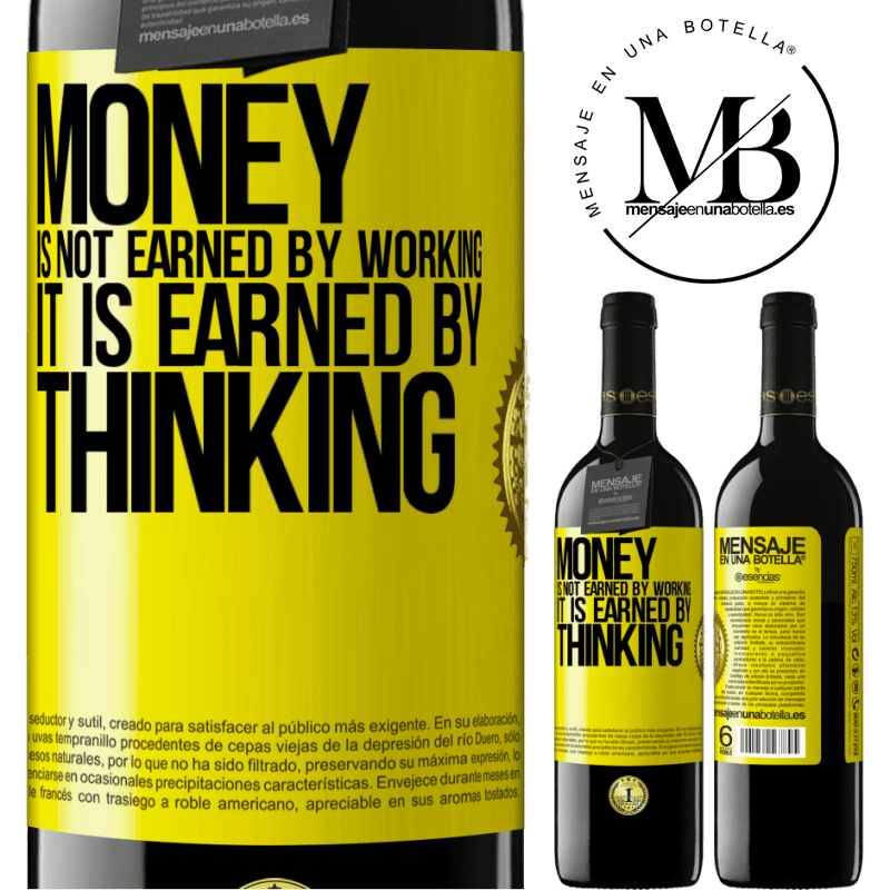 24,95 € Free Shipping | Red Wine RED Edition Crianza 6 Months Money is not earned by working, it is earned by thinking Yellow Label. Customizable label Aging in oak barrels 6 Months Harvest 2018 Tempranillo