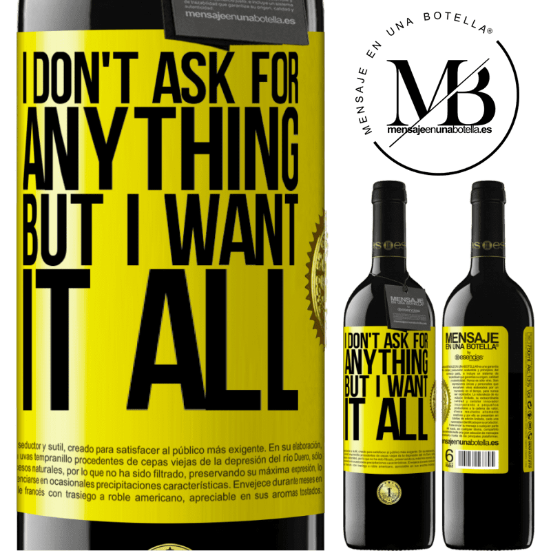 24,95 € Free Shipping | Red Wine RED Edition Crianza 6 Months I don't ask for anything, but I want it all Yellow Label. Customizable label Aging in oak barrels 6 Months Harvest 2018 Tempranillo