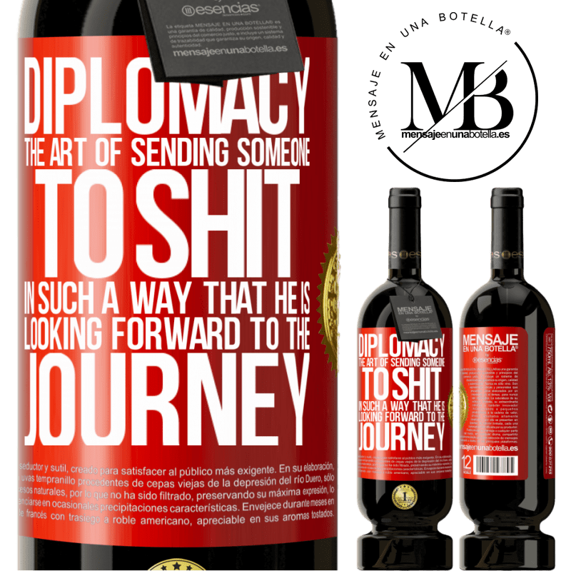 29,95 € Free Shipping | Red Wine Premium Edition MBS® Reserva Diplomacy. The art of sending someone to shit in such a way that he is looking forward to the journey Red Label. Customizable label Reserva 12 Months Harvest 2013 Tempranillo