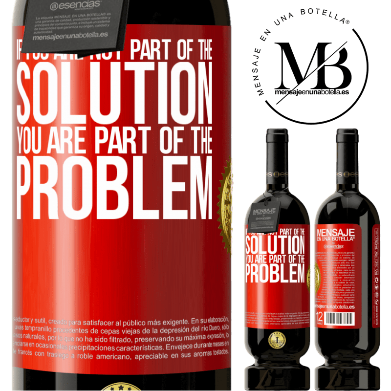 29,95 € Free Shipping | Red Wine Premium Edition MBS® Reserva If you are not part of the solution ... you are part of the problem Red Label. Customizable label Reserva 12 Months Harvest 2013 Tempranillo