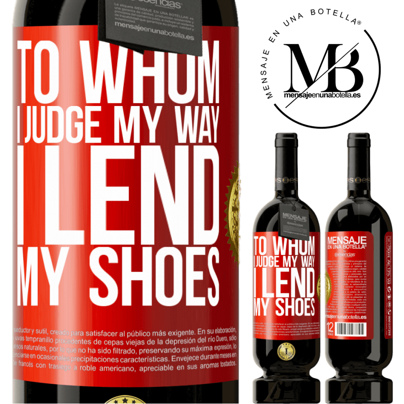 29,95 € Free Shipping | Red Wine Premium Edition MBS® Reserva To whom I judge my way, I lend my shoes Red Label. Customizable label Reserva 12 Months Harvest 2013 Tempranillo