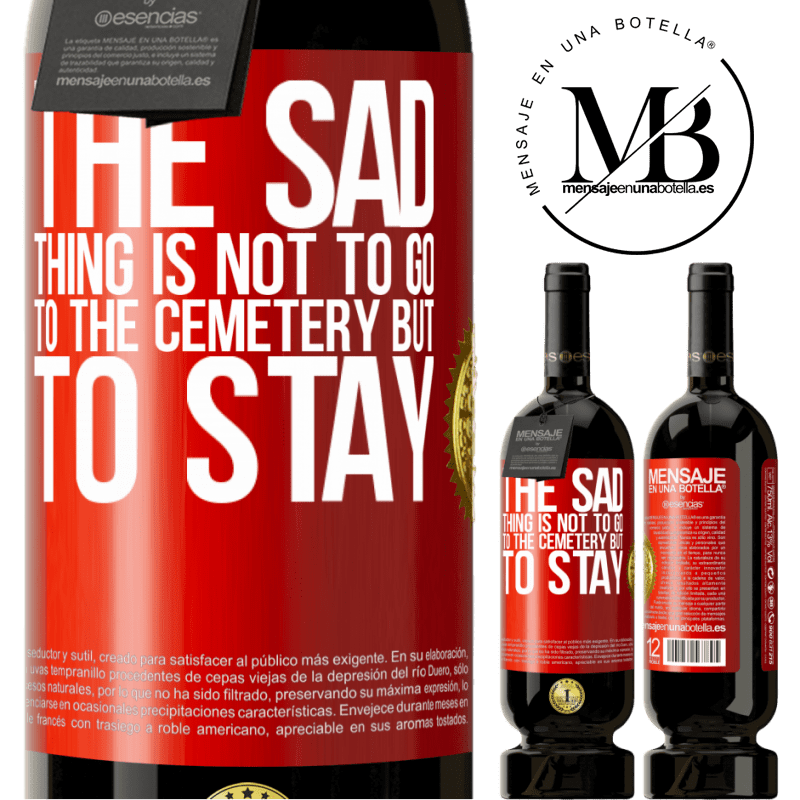 29,95 € Free Shipping | Red Wine Premium Edition MBS® Reserva The sad thing is not to go to the cemetery but to stay Red Label. Customizable label Reserva 12 Months Harvest 2013 Tempranillo