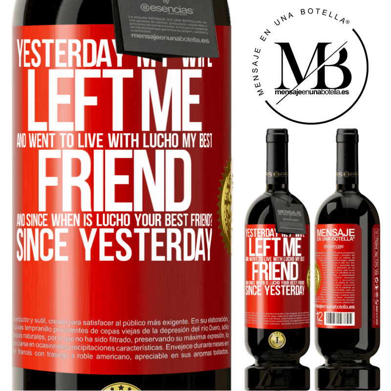 29,95 € Free Shipping | Red Wine Premium Edition MBS® Reserva Yesterday my wife left me and went to live with Lucho, my best friend. And since when is Lucho your best friend? Since Red Label. Customizable label Reserva 12 Months Harvest 2013 Tempranillo