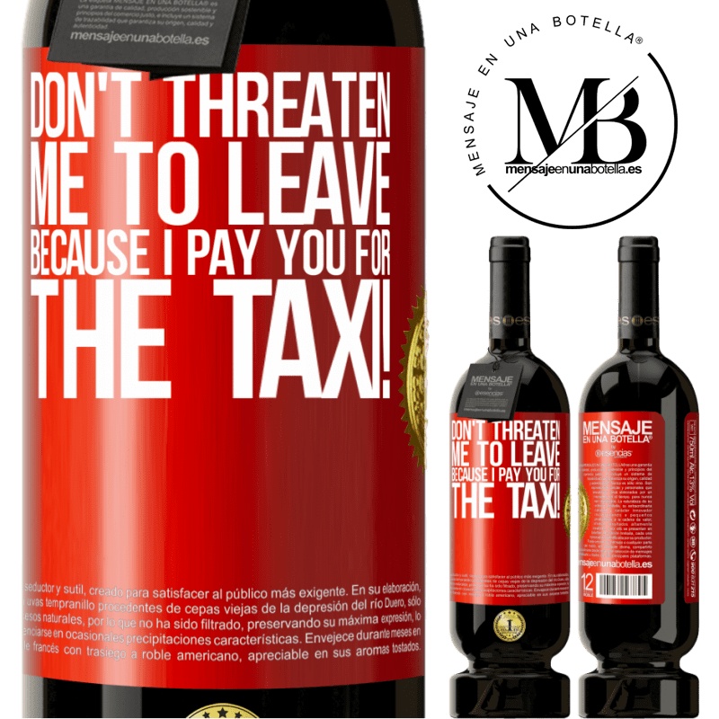29,95 € Free Shipping | Red Wine Premium Edition MBS® Reserva Don't threaten me to leave because I pay you for the taxi! Red Label. Customizable label Reserva 12 Months Harvest 2013 Tempranillo