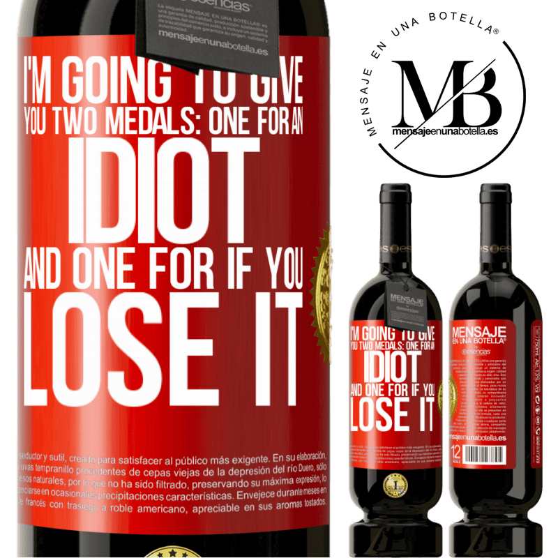 29,95 € Free Shipping | Red Wine Premium Edition MBS® Reserva I'm going to give you two medals: One for an idiot and one for if you lose it Red Label. Customizable label Reserva 12 Months Harvest 2013 Tempranillo