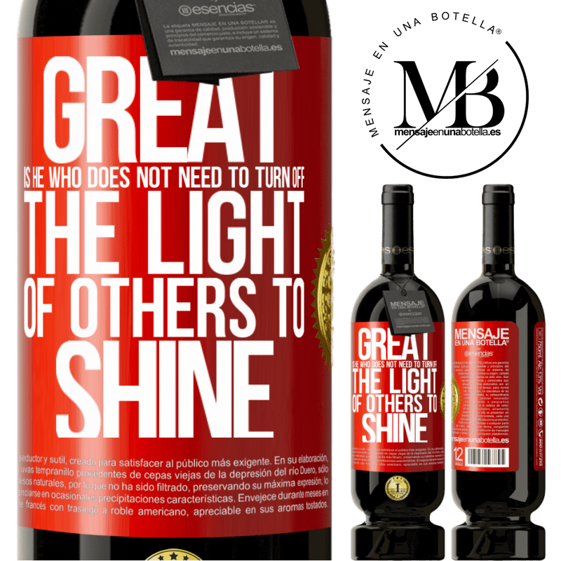 29,95 € Free Shipping | Red Wine Premium Edition MBS® Reserva Great is he who does not need to turn off the light of others to shine Red Label. Customizable label Reserva 12 Months Harvest 2013 Tempranillo