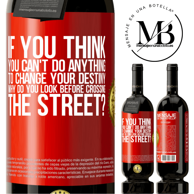 29,95 € Free Shipping | Red Wine Premium Edition MBS® Reserva If you think you can't do anything to change your destiny, why do you look before crossing the street? Red Label. Customizable label Reserva 12 Months Harvest 2013 Tempranillo