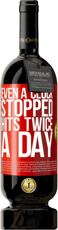 29,95 €   Red Wine Premium Edition MBS Reserva Even a clock stopped hits twice a day Yellow Label. Customizable label I.G.P. Vino de la Tierra de Castilla y León Aging in oak barrels 12 Months Harvest 2016 Spain Tempranillo