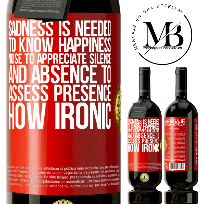 29,95 € Free Shipping | Red Wine Premium Edition MBS® Reserva Sadness is needed to know happiness, noise to appreciate silence, and absence to assess presence. How ironic Red Label. Customizable label Reserva 12 Months Harvest 2013 Tempranillo