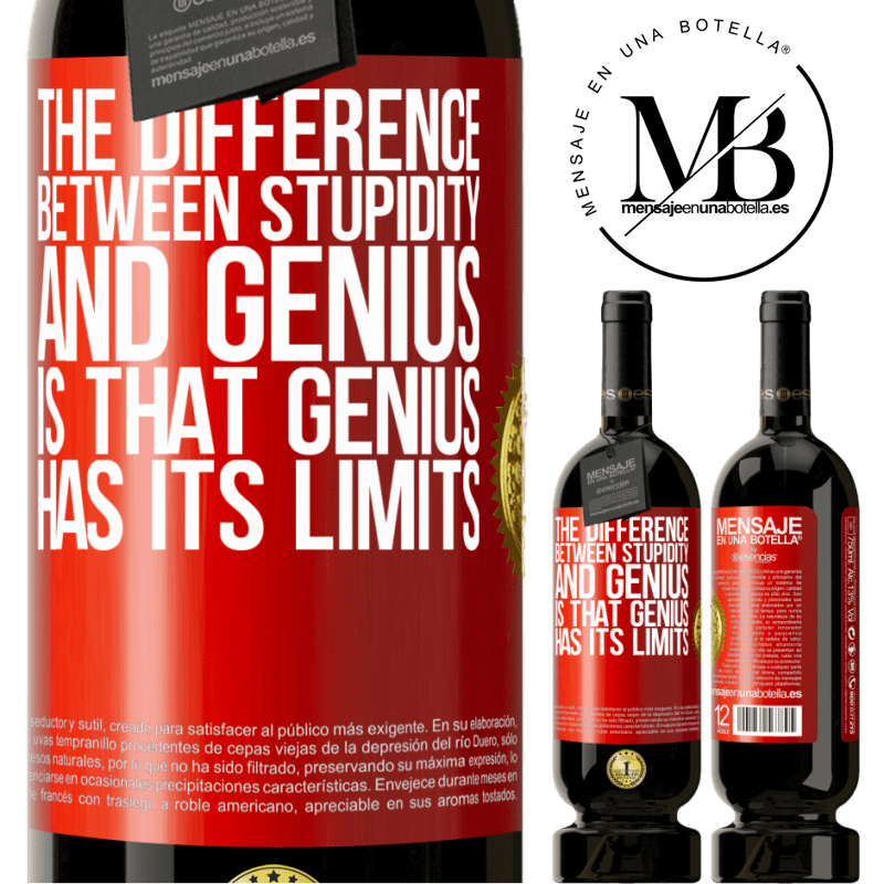 29,95 € Free Shipping | Red Wine Premium Edition MBS® Reserva The difference between stupidity and genius, is that genius has its limits Red Label. Customizable label Reserva 12 Months Harvest 2013 Tempranillo