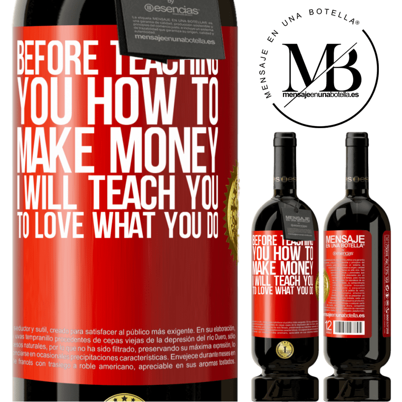29,95 € Free Shipping | Red Wine Premium Edition MBS® Reserva Before teaching you how to make money, I will teach you to love what you do Red Label. Customizable label Reserva 12 Months Harvest 2013 Tempranillo